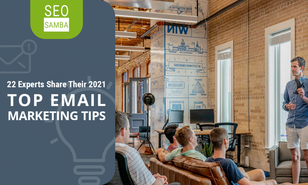 22 Experts Share Their 2021 Top Email Marketing Tips