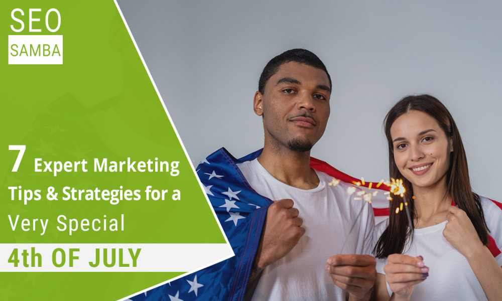 7 Expert Marketing Tips & Strategies for a Very Special 4th of July